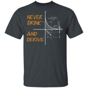 Never Drink And Derive Math Shirt