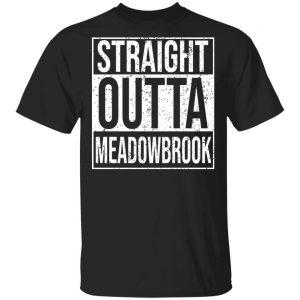 Straight Outta Meadowbrook Shirt
