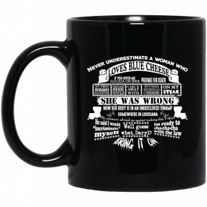 Never Underestimate A Woman Who Loves Blue Cheese She Was Wrong Black Mug Coffee Mugs