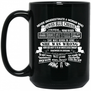Never Underestimate A Woman Who Loves Blue Cheese And Was Born In June Mug