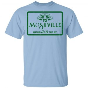 Welcome To Moshville Birthplace Of The Pit T-Shirts