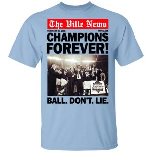 The Ville News Champions Forever Ball Don't Lie T-Shirts Apparel