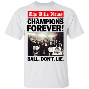 The Ville News Champions Forever Ball Don't Lie T-Shirts Apparel 2