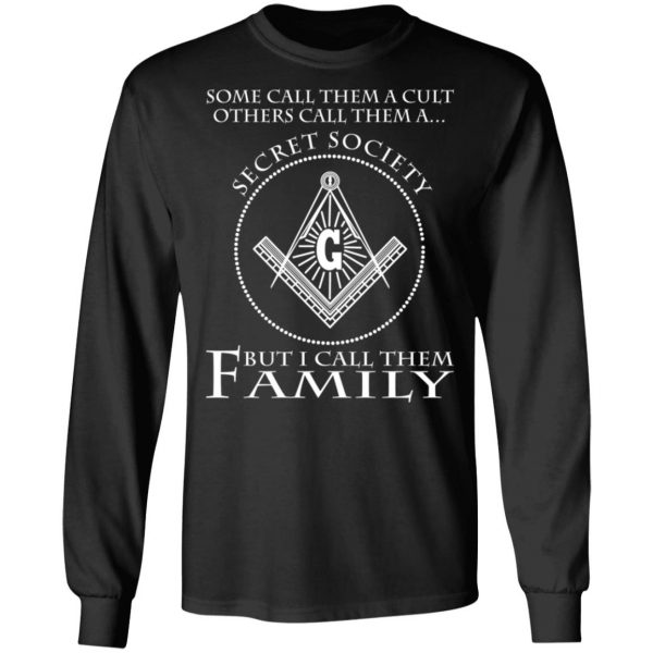 Some Call Them A Cult Others Call Them A Secret Society But I Call Them Family T-Shirts