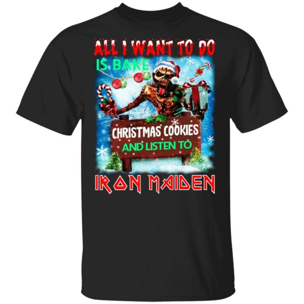 All I Want To Do Is Bake Christmas Cookies And Listen To Iron Maiden T-Shirts Apparel 3
