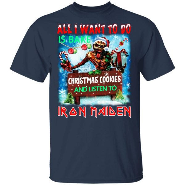 All I Want To Do Is Bake Christmas Cookies And Listen To Iron Maiden T-Shirts Apparel 5