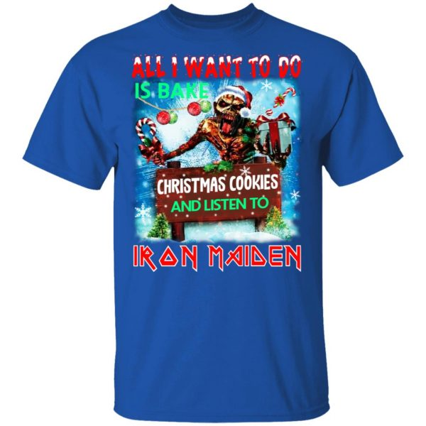 All I Want To Do Is Bake Christmas Cookies And Listen To Iron Maiden T-Shirts Apparel 6