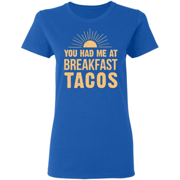You Had Me At Breakfast Tacos Shirt