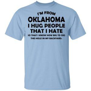 I'm From Oklahoma I Hug People That I Hate Shirt