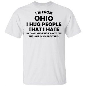 I'm From Ohio I Hug People That I Hate Shirt