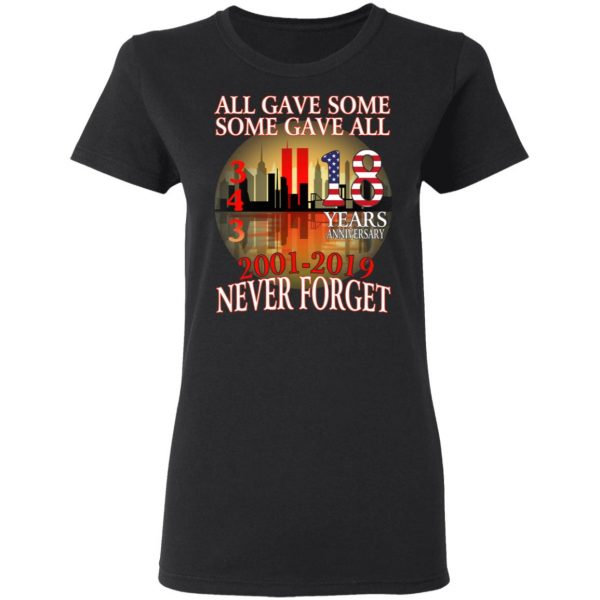 All Gave Some Some Gave All 343 18 Years Anniversary 2001 2019 Never Forget T-Shirts