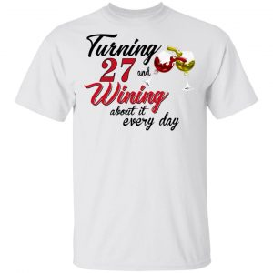 Turning 27 Years Old And Wining About It Every Day T-Shirts