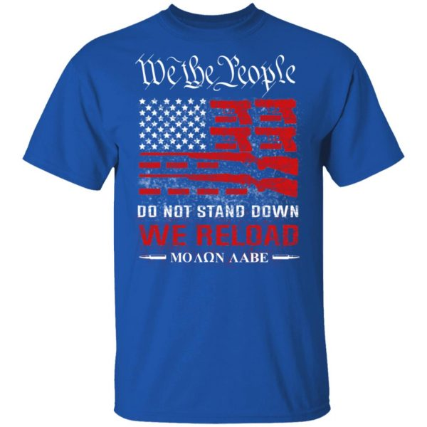 We The People Do Not Stand Down We Reload Moan Aabe T-Shirts