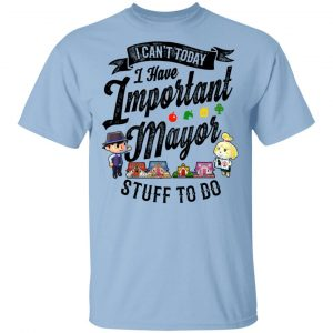 Animal Crossing I Can't Today I Have Important Mayor Stuff To Do T-Shirts