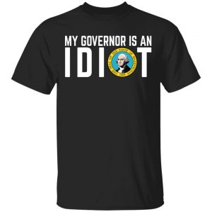 My Governor Is An Idiot Washington T-Shirts