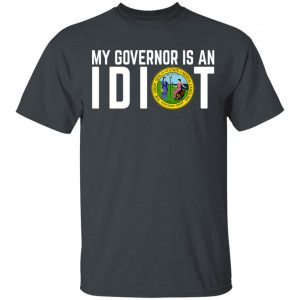 My Governor Is An Idiot North Carolina T-Shirts