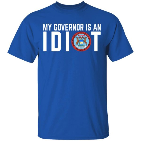 My Governor Is An Idiot Michigan T-Shirts