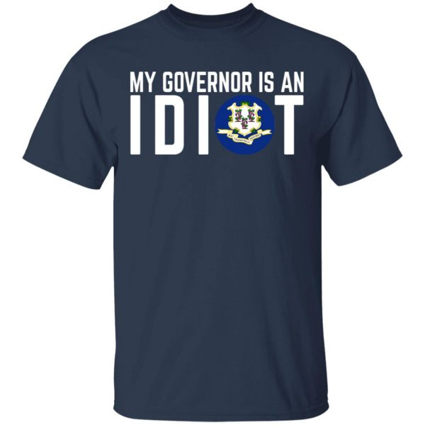 My Governor Is An Idiot Connecticut T-Shirts