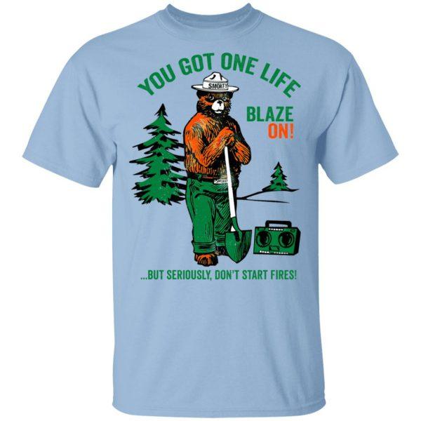 Smokey Bear You Got One Life Blaze On But Seriously Don't Start Fires T-Shirts