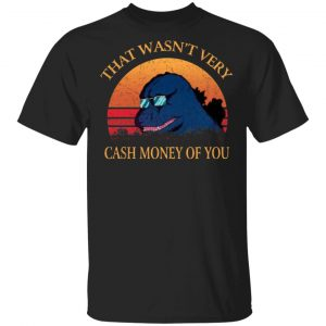 That Wasn't Very Cash Money Of You Vintage Godzilla T-Shirts