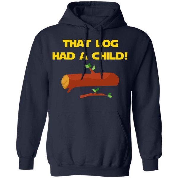 That Log Had A Child Yoda T-Shirts
