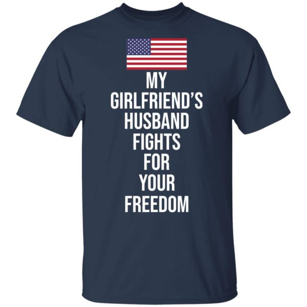 My Girlfriend's Husband Fights For Your Freedom T-Shirts