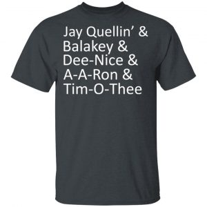 Jay Quellin' & Balakay & Dee-Nice & A-A-Ron & Tim-O-Thee T-Shirts