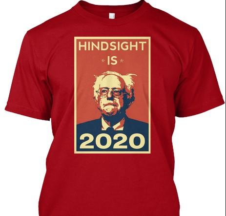 """Hindsight is 2020"" Bernie Sanders"