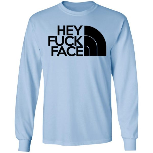Hey Fuck Face The North Face T-Shirts