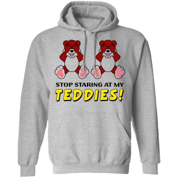 Stop Staring At My Teddies T-Shirts