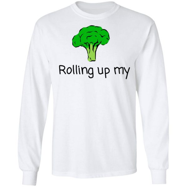Rolling Up My Broccoli T-Shirts