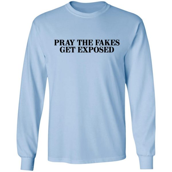Pray The Fakes Get Exposed T-Shirts