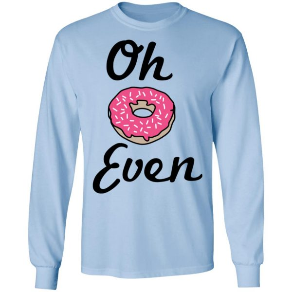Oh Donut Even T-Shirts