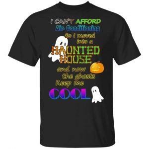 I Can't Afford Air-Conditioning So I Moved Into A Haunted House T-Shirts