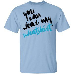 You Can Wear Sweatshirt T-Shirts