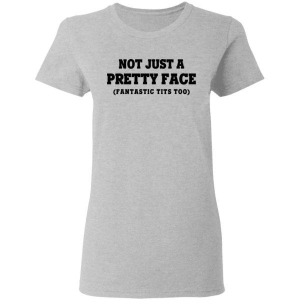 Not Just a Pretty Face, Fantastic Tits Too T-Shirts