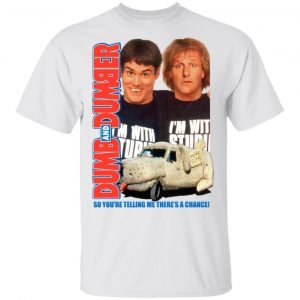 Dumb And Dumber So You're Telling Me There's A Chance T-Shirts