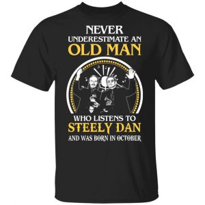 An Old Man Who Listens To Steely Dan And Was Born In October T-Shirts