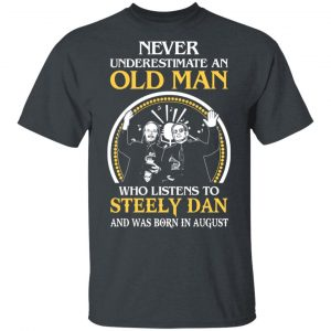 An Old Man Who Listens To Steely Dan And Was Born In August T-Shirts