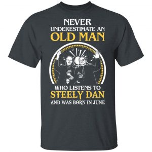 An Old Man Who Listens To Steely Dan And Was Born In June T-Shirts