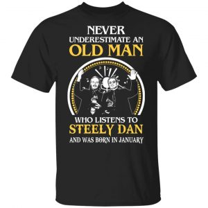 An Old Man Who Listens To Steely Dan And Was Born In January T-Shirts