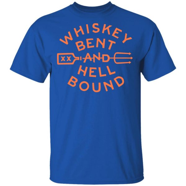 Whiskey Bent And Hell Bound T-Shirts