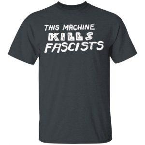 This Machine Kills Fascists T-Shirts