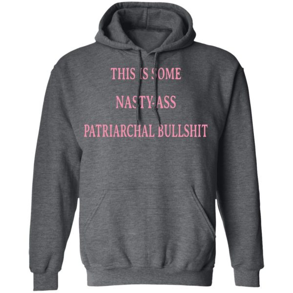 This Is Some Nasty-Ass Patriarchal Bullshit T-Shirts