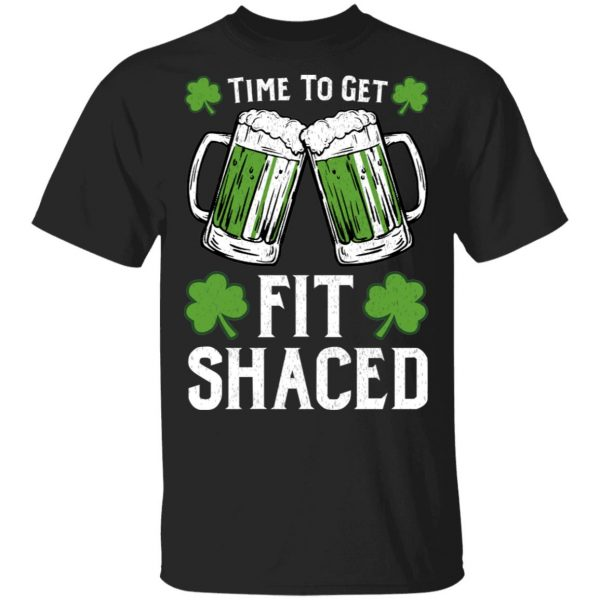 Time To Get Fit Shaced St Patrick's Day T-Shirts