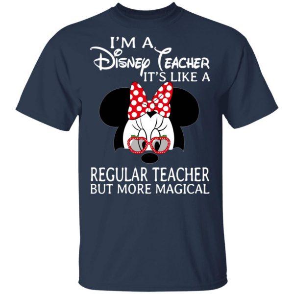 I'm A Disney Teacher It's Like A Regular Teacher But More Magical T-Shirts