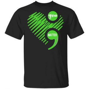 You Matter Mental Health Awareness T-Shirts