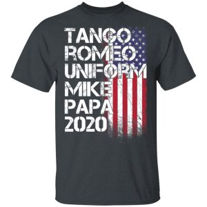 Tango Romeo Uniform Mike Papa 2020 American Flag Version T-Shirts