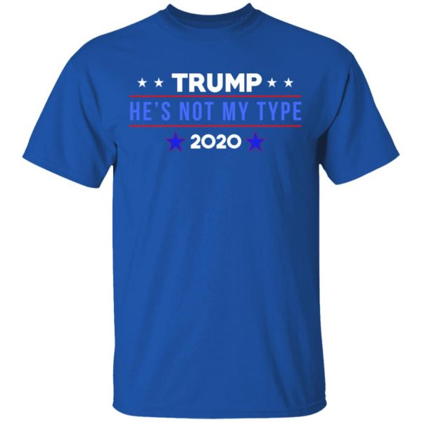 Trump He's Not My Type 2020 T-Shirts