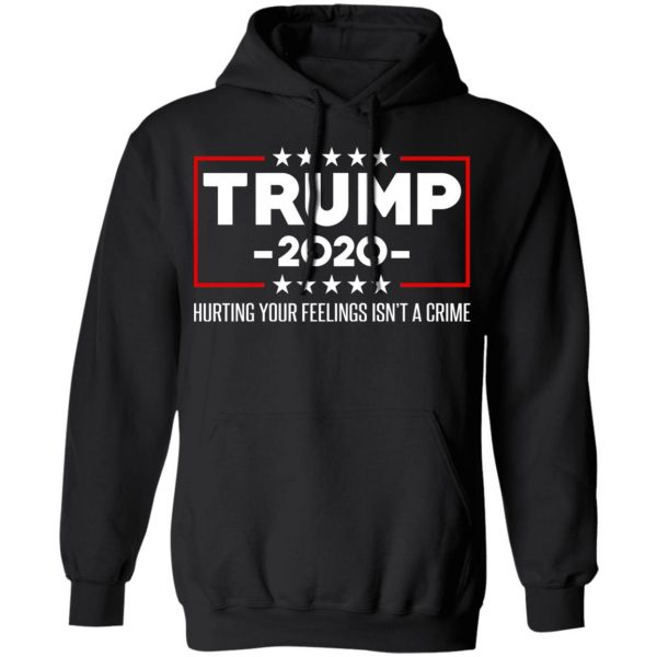 Trump 2020 Hurting Your Feelings Isn't A Crime T-Shirts